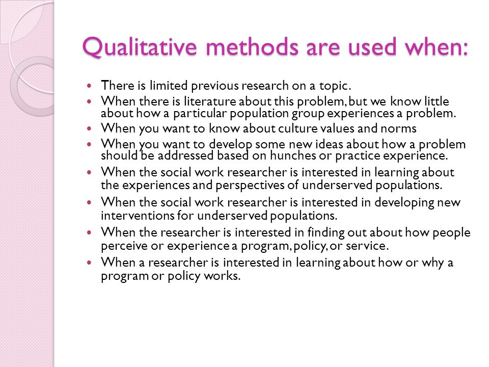 Qualitative methods are used when: