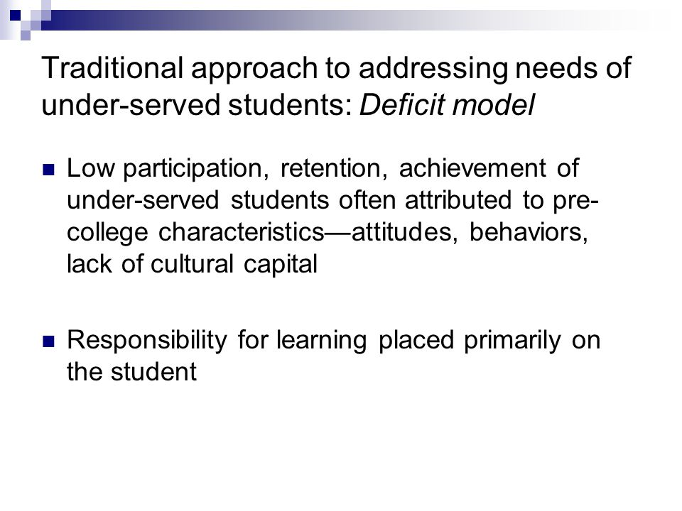 Traditional approach to addressing needs of under-served students: Deficit model