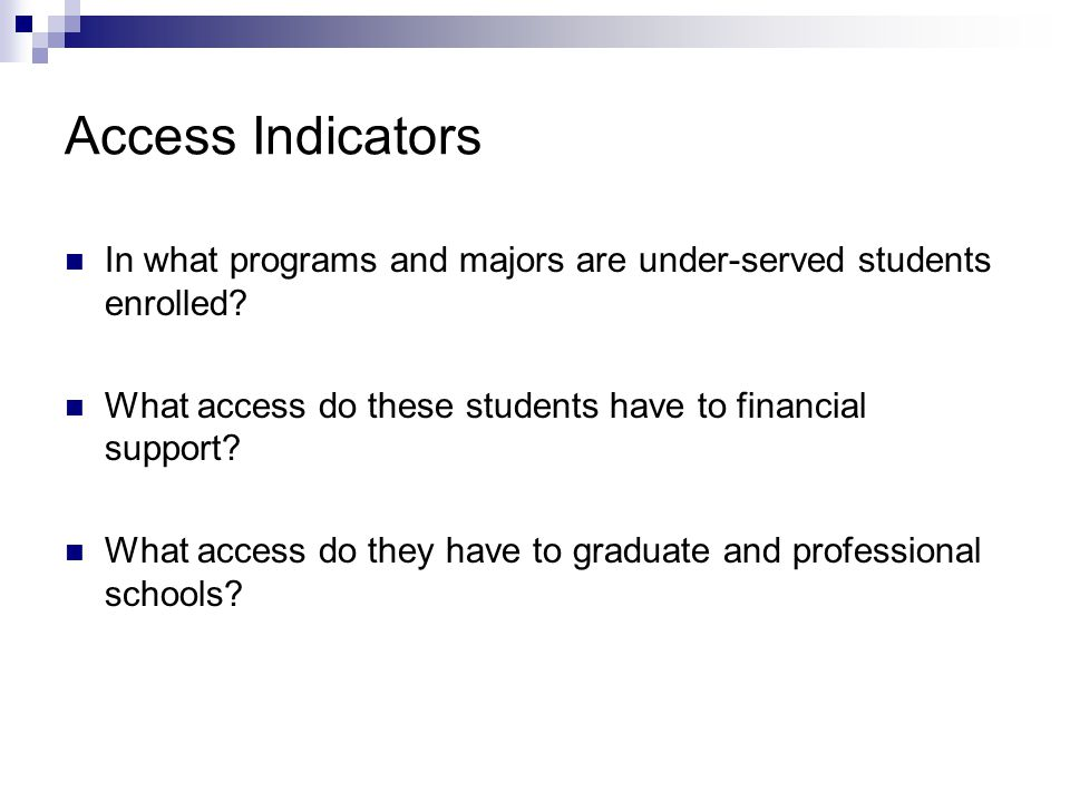 Access Indicators In what programs and majors are under-served students enrolled What access do these students have to financial support