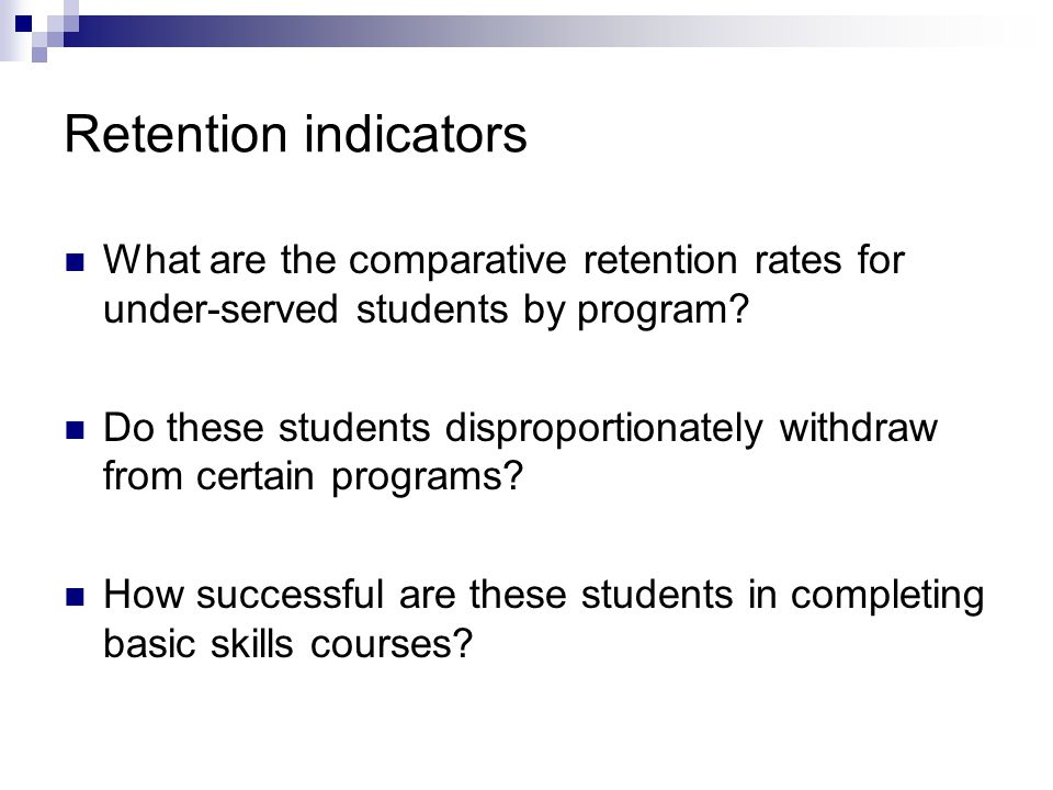 Retention indicators What are the comparative retention rates for under-served students by program