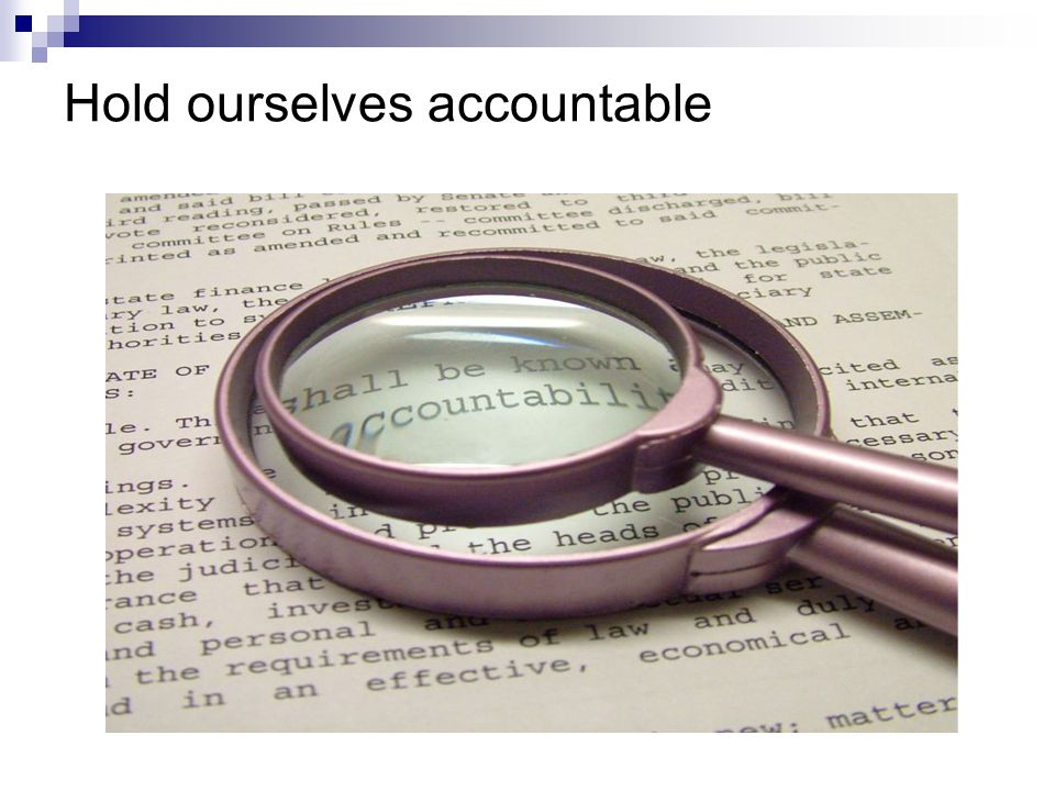 Hold ourselves accountable