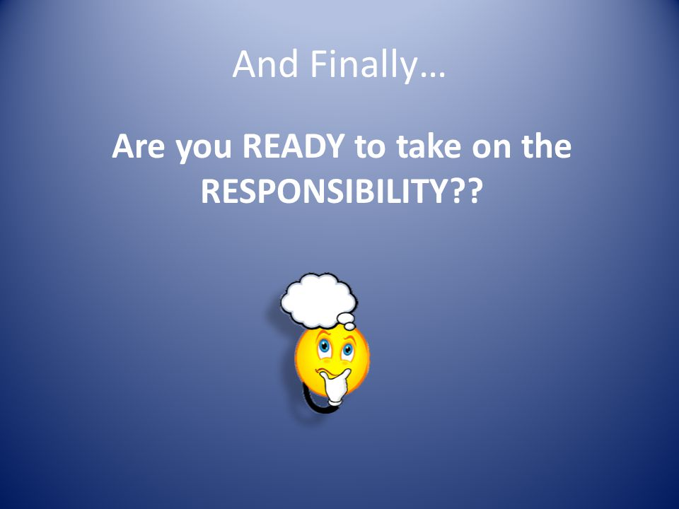 Are you READY to take on the RESPONSIBILITY