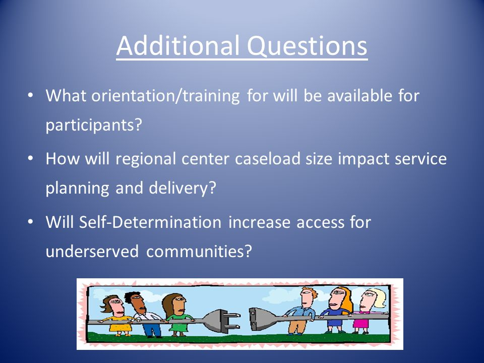 Additional Questions What orientation/training for will be available for participants