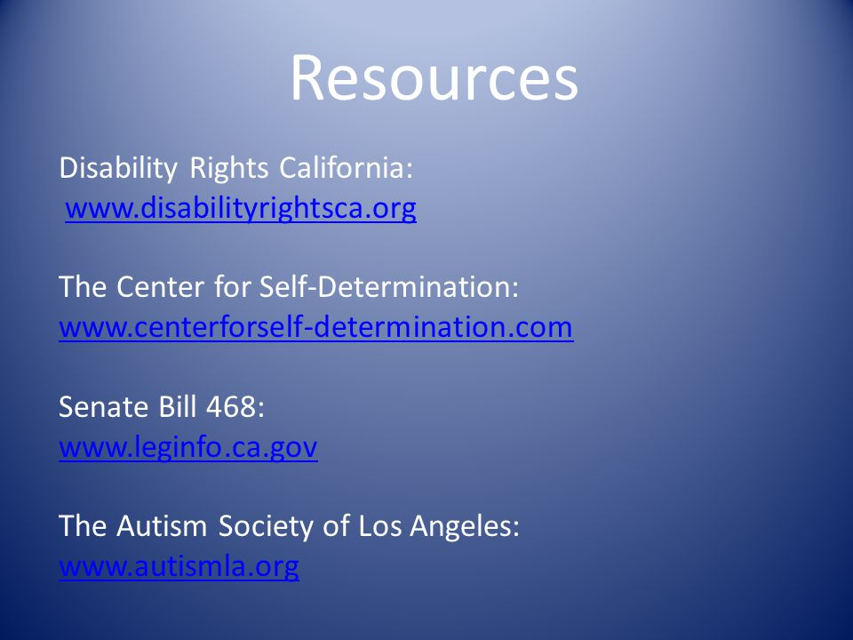 Resources Disability Rights California: www.disabilityrightsca.org