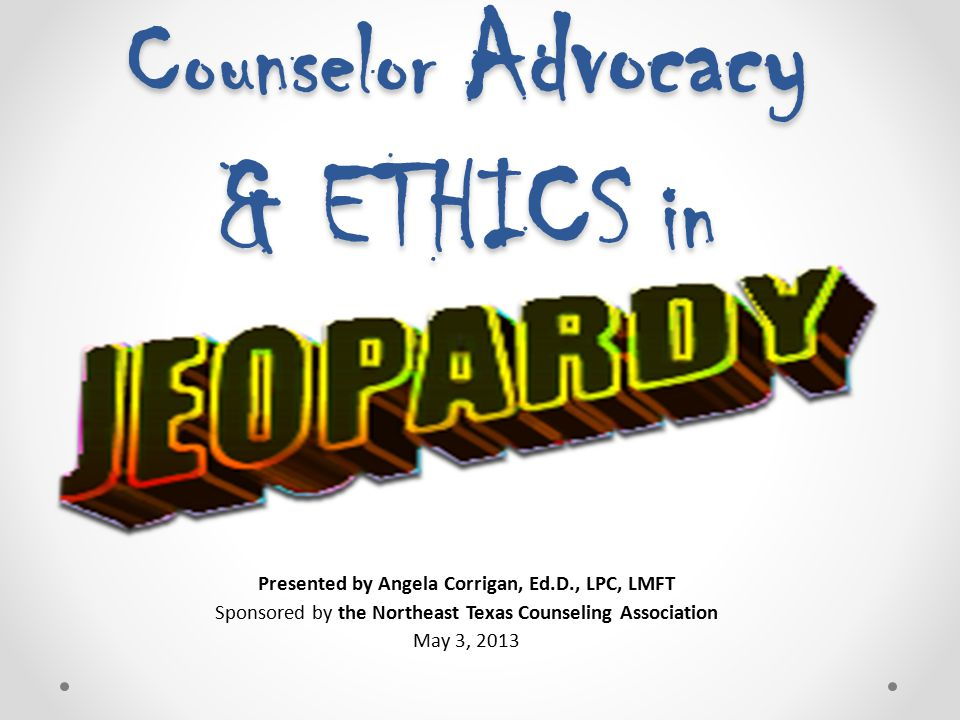 Counselor Advocacy & ETHICS in