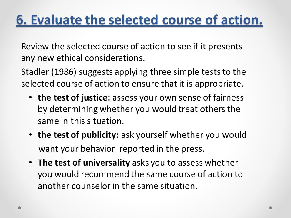 6. Evaluate the selected course of action.