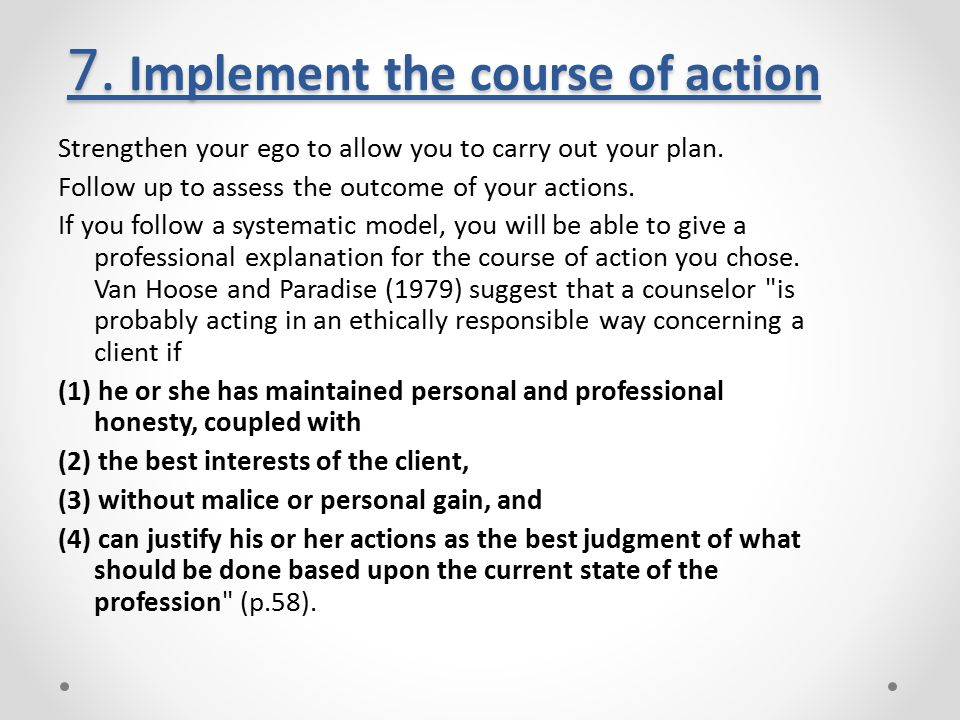 7. Implement the course of action