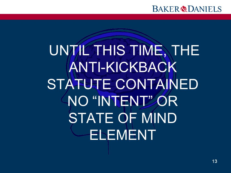 UNTIL THIS TIME, THE ANTI-KICKBACK STATUTE CONTAINED NO INTENT OR STATE OF MIND ELEMENT