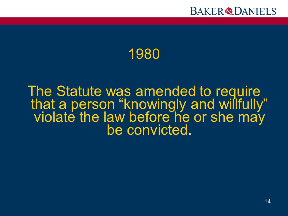 1980 The Statute was amended to require that a person knowingly and willfully violate the law before he or she may be convicted.