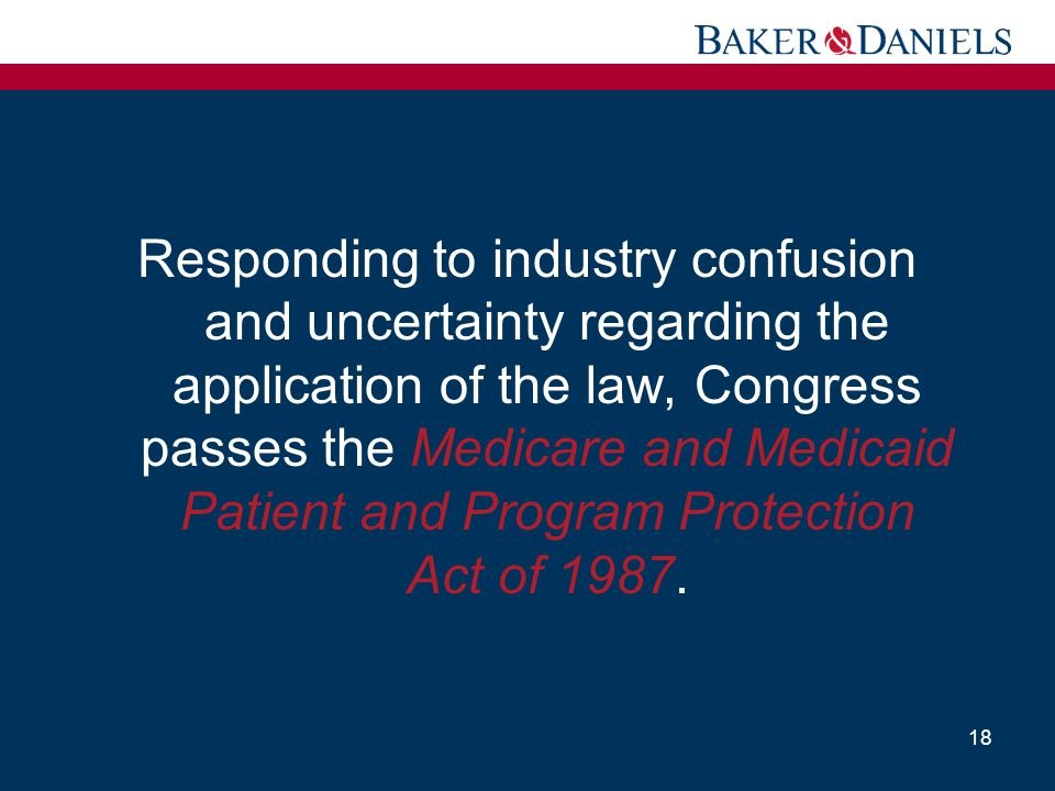 Responding to industry confusion and uncertainty regarding the application of the law, Congress passes the Medicare and Medicaid Patient and Program Protection Act of 1987.