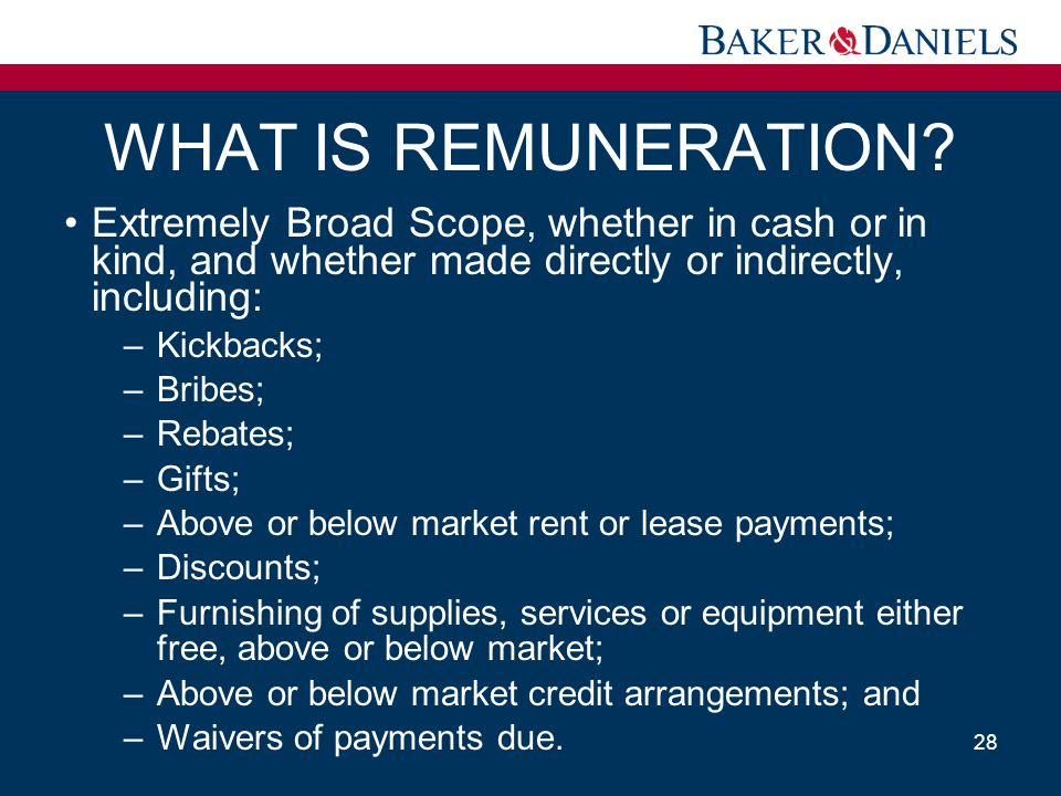 WHAT IS REMUNERATION Extremely Broad Scope, whether in cash or in kind, and whether made directly or indirectly, including: