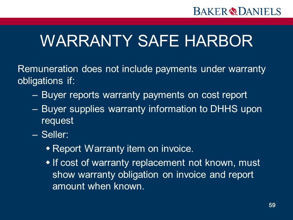 WARRANTY SAFE HARBOR Remuneration does not include payments under warranty obligations if: Buyer reports warranty payments on cost report.