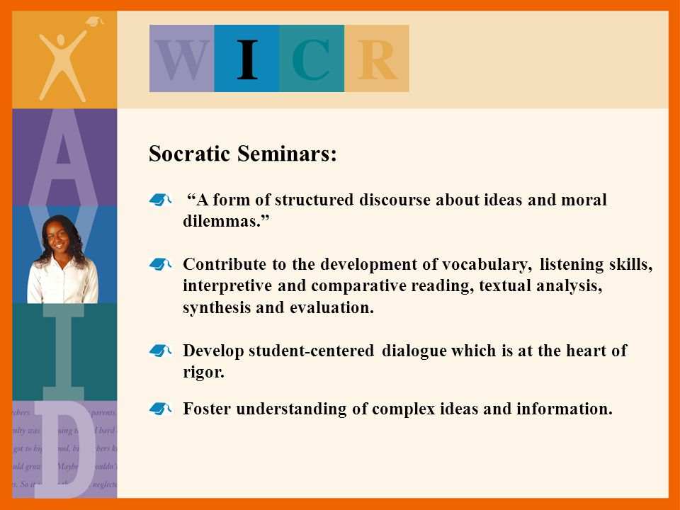 Socratic Seminars: A form of structured discourse about ideas and moral dilemmas.