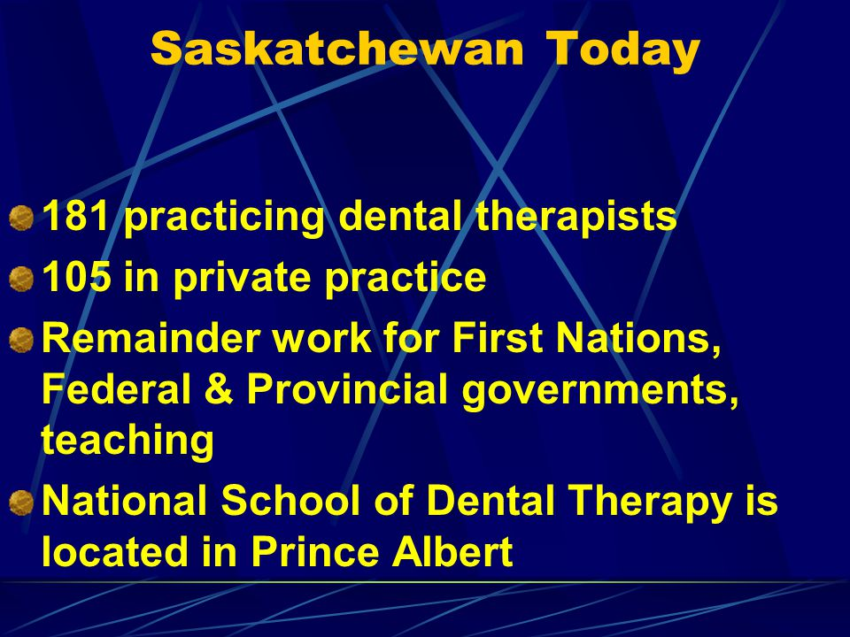 Saskatchewan Today 181 practicing dental therapists