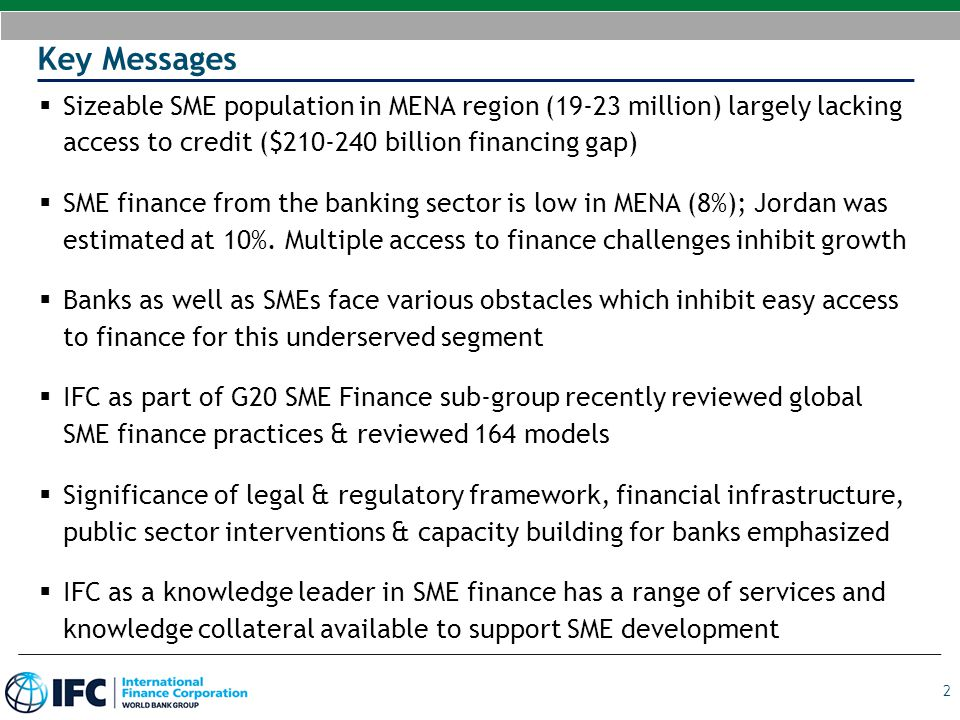 Key Messages Sizeable SME population in MENA region (19-23 million) largely lacking access to credit ($210-240 billion financing gap)