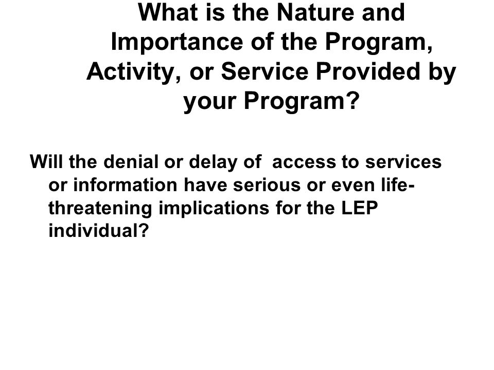 What is the Nature and Importance of the Program, Activity, or Service Provided by your Program