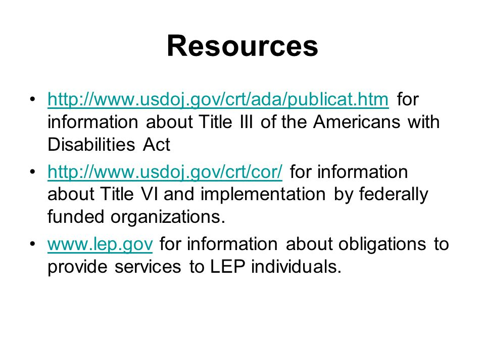 Resources http://www.usdoj.gov/crt/ada/publicat.htm for information about Title III of the Americans with Disabilities Act.