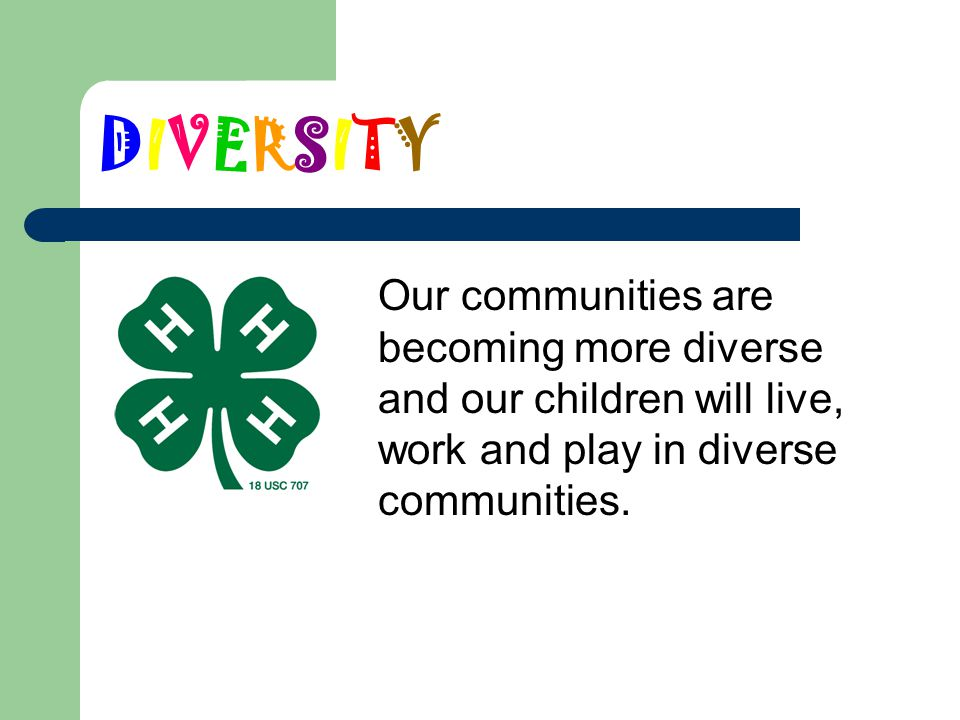 * 07/16/96. DIVERSITY. Our communities are becoming more diverse and our children will live, work and play in diverse communities.