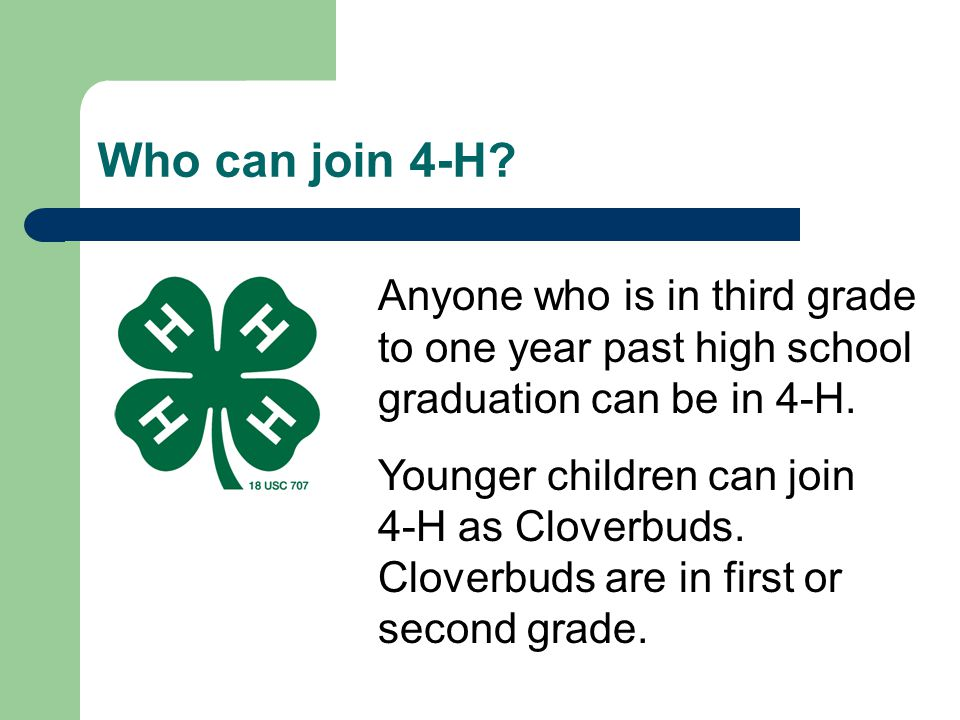 * 07/16/96. Who can join 4-H Anyone who is in third grade to one year past high school graduation can be in 4-H.