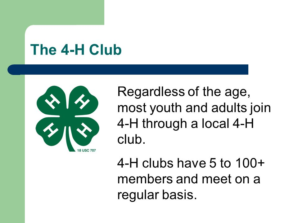 * 07/16/96. The 4-H Club. Regardless of the age, most youth and adults join 4-H through a local 4-H club.