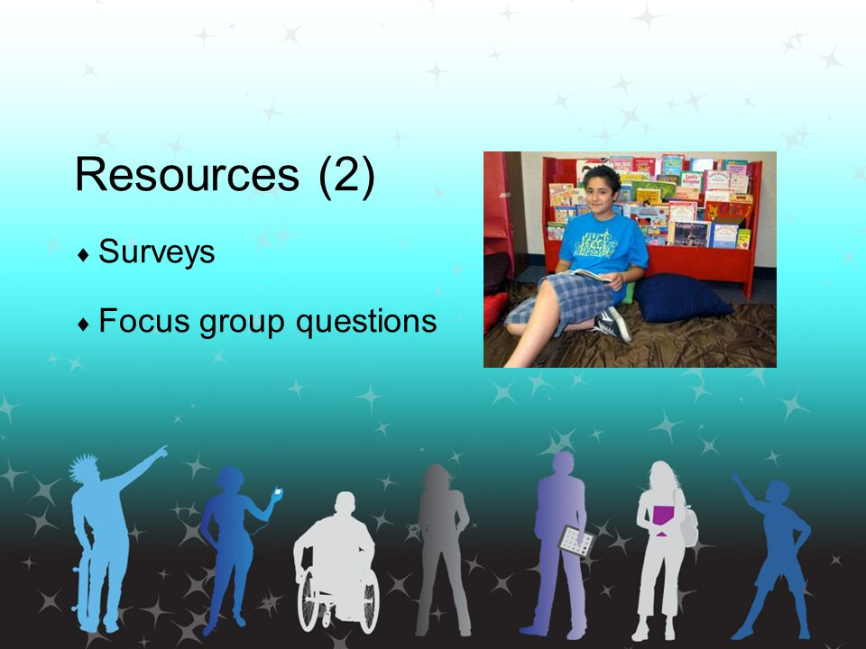 Resources (2)  Surveys  Focus group questions