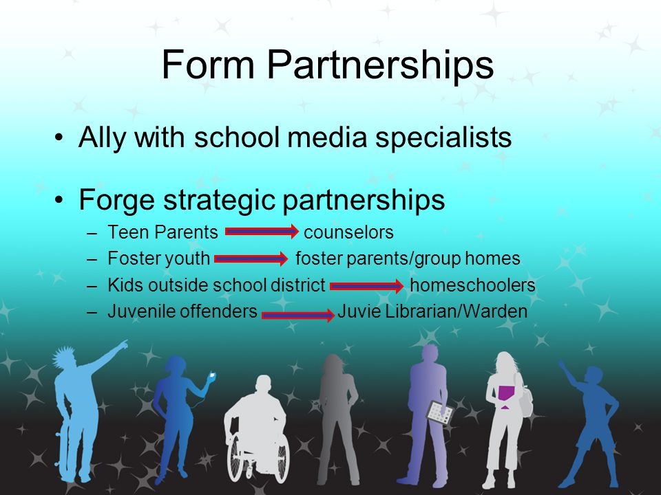 Form Partnerships Ally with school media specialists