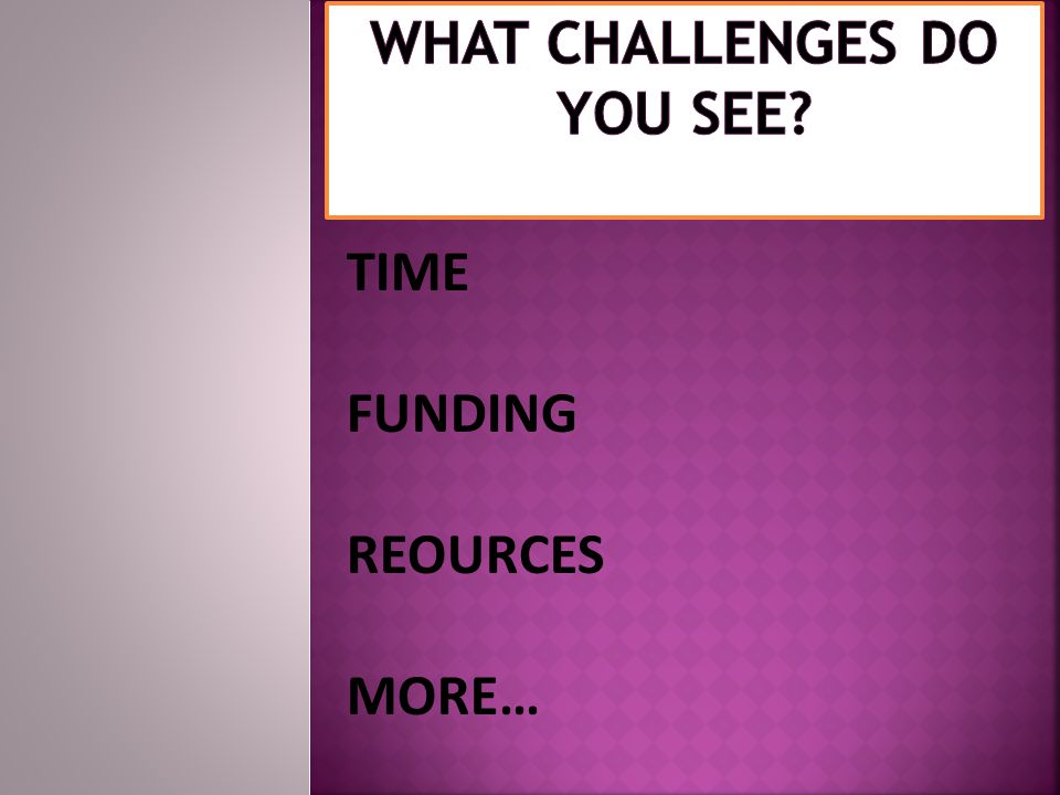 What challenges do You see
