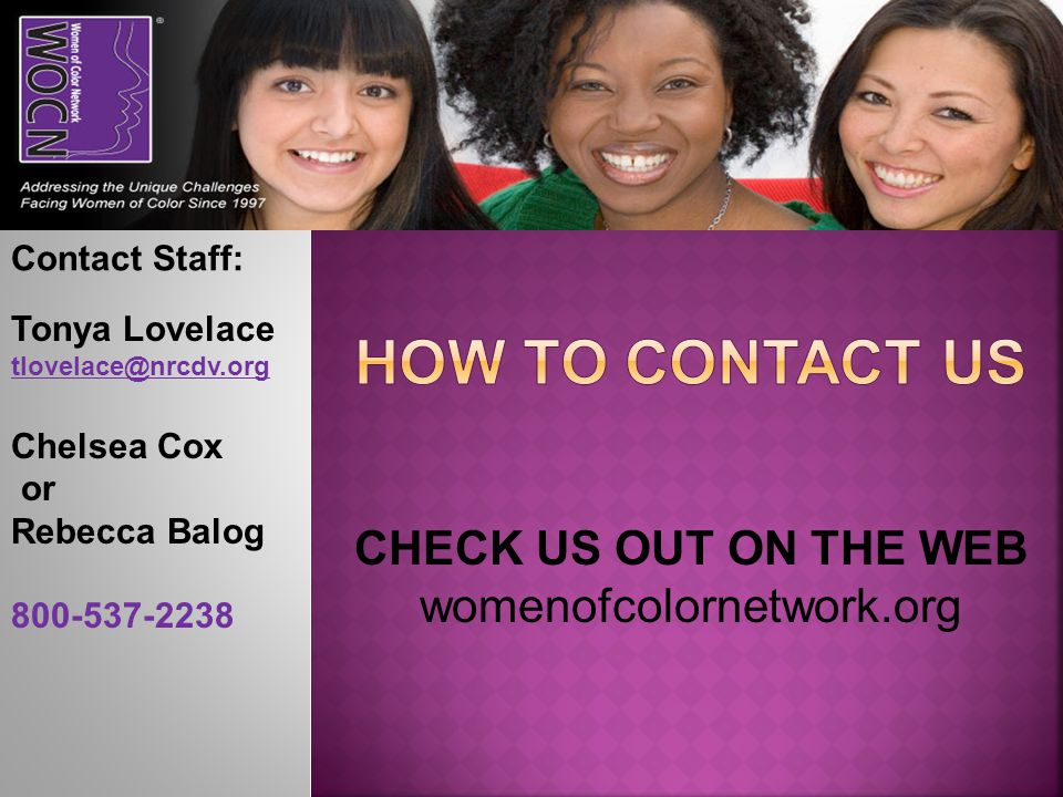 HOW TO CONTACT US CHECK US OUT ON THE WEB womenofcolornetwork.org