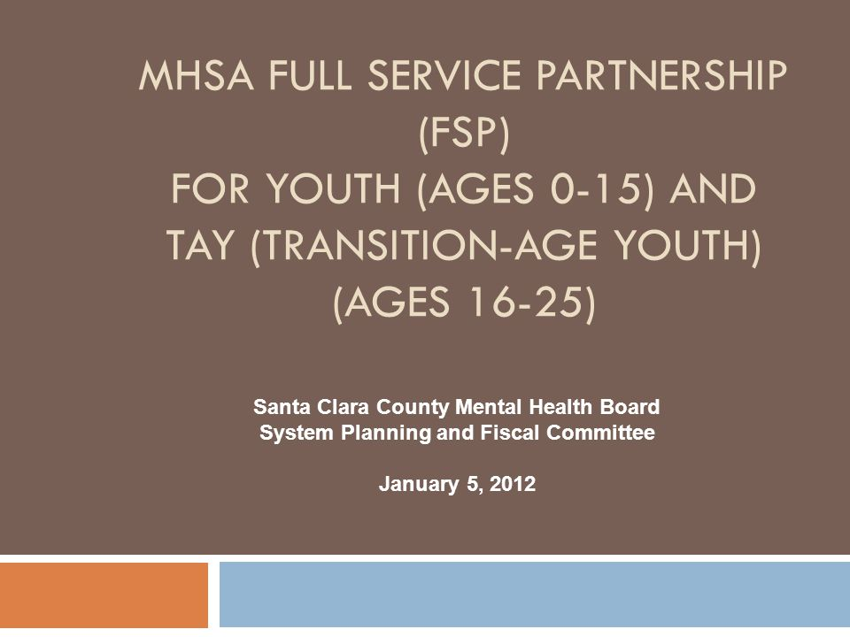 MHSA Full Service Partnership (FSP) For YOUTH (Ages 0-15) and TAY (Transition-Age Youth) (Ages 16-25)