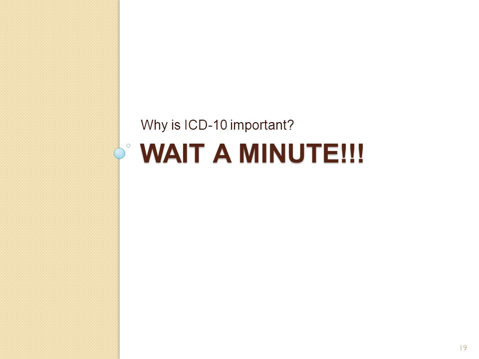 Why is ICD-10 important Wait a minute!!!