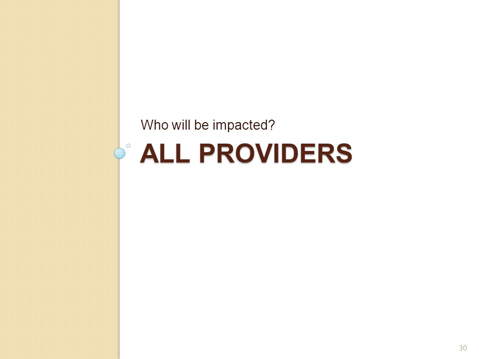 Who will be impacted All providers