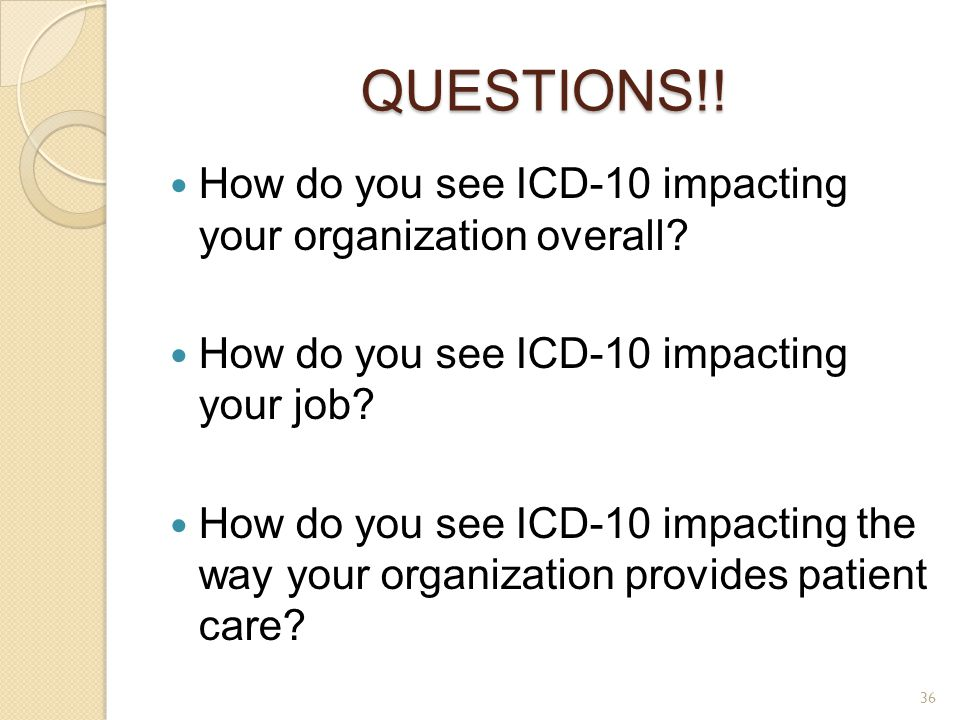 QUESTIONS!! How do you see ICD-10 impacting your organization overall