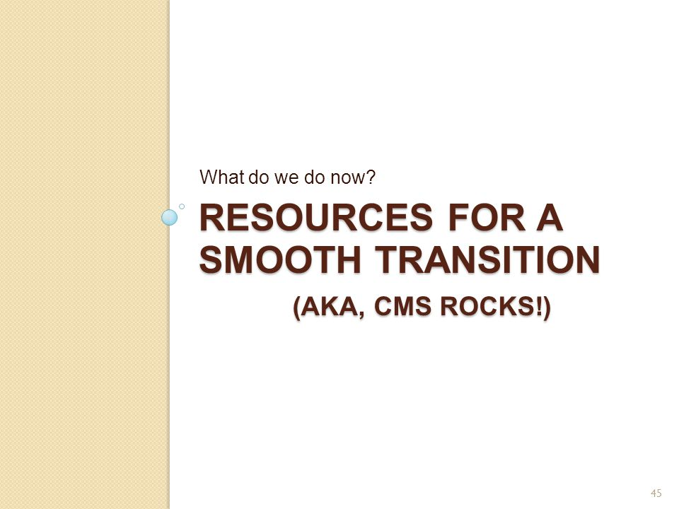 Resources for a smooth transition (aka, cms rocks!)
