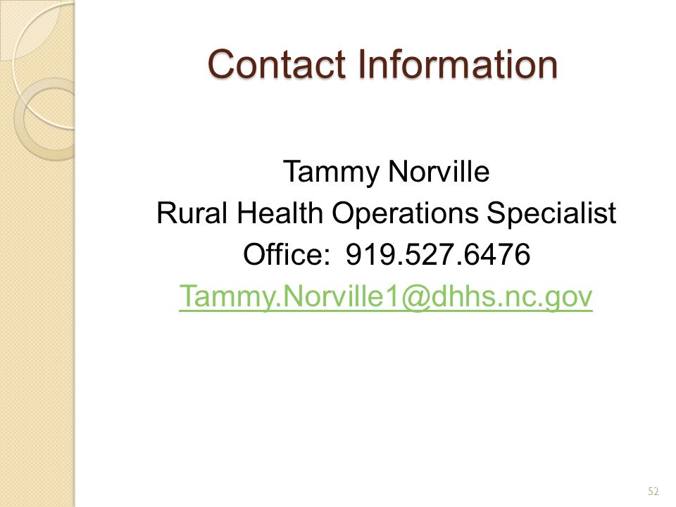 Contact Information Tammy Norville Rural Health Operations Specialist Office: 919.527.6476 Tammy.Norville1@dhhs.nc.gov