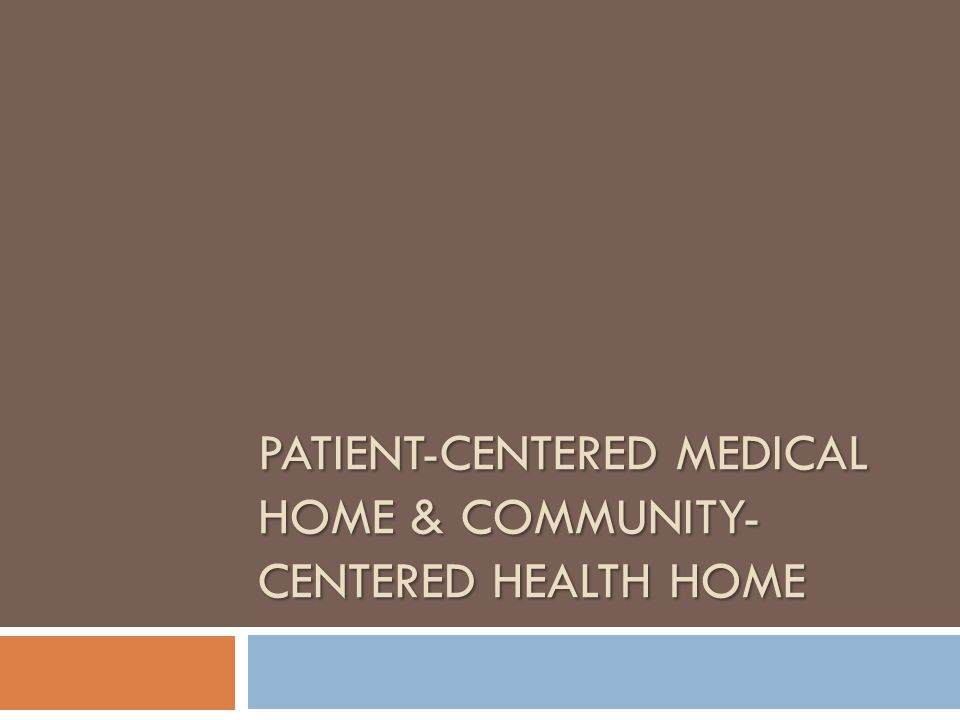 Patient-Centered medical Home & Community-Centered Health Home