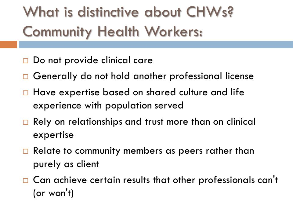 What is distinctive about CHWs Community Health Workers: