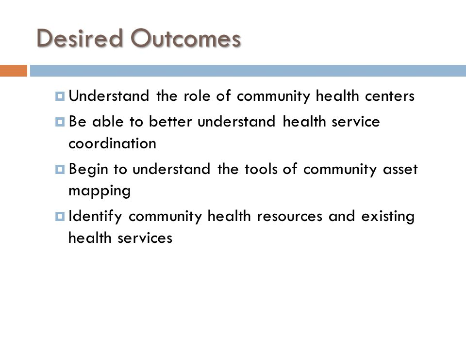 Desired Outcomes Understand the role of community health centers