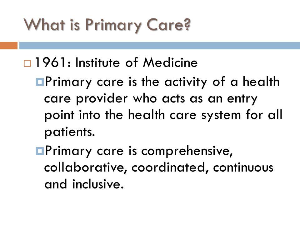 What is Primary Care 1961: Institute of Medicine