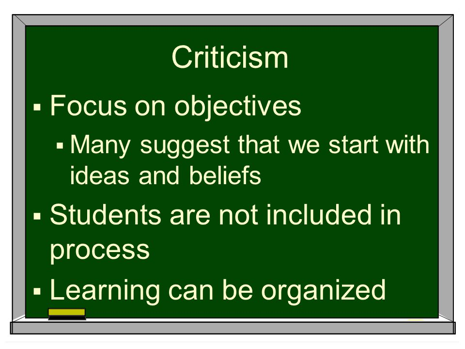Criticism Focus on objectives Students are not included in process