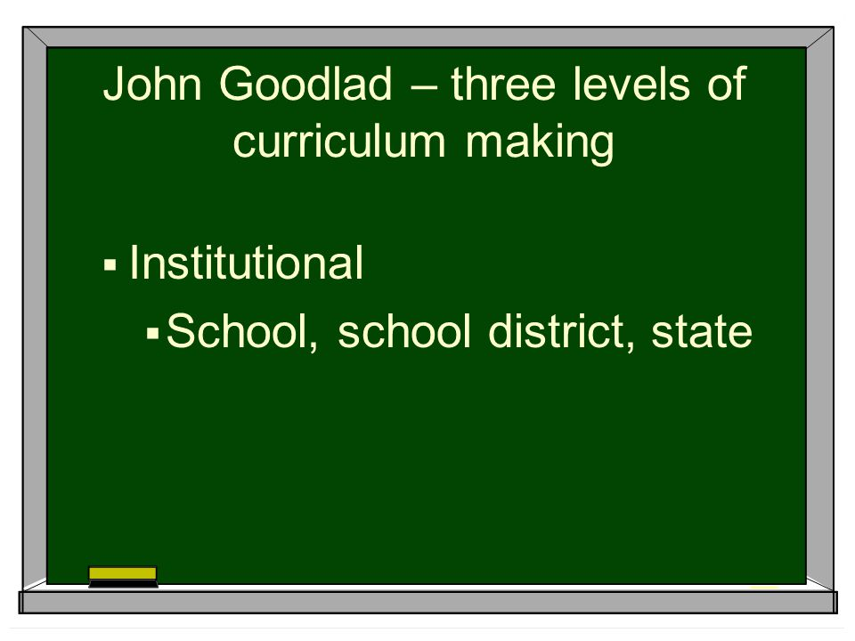John Goodlad – three levels of curriculum making