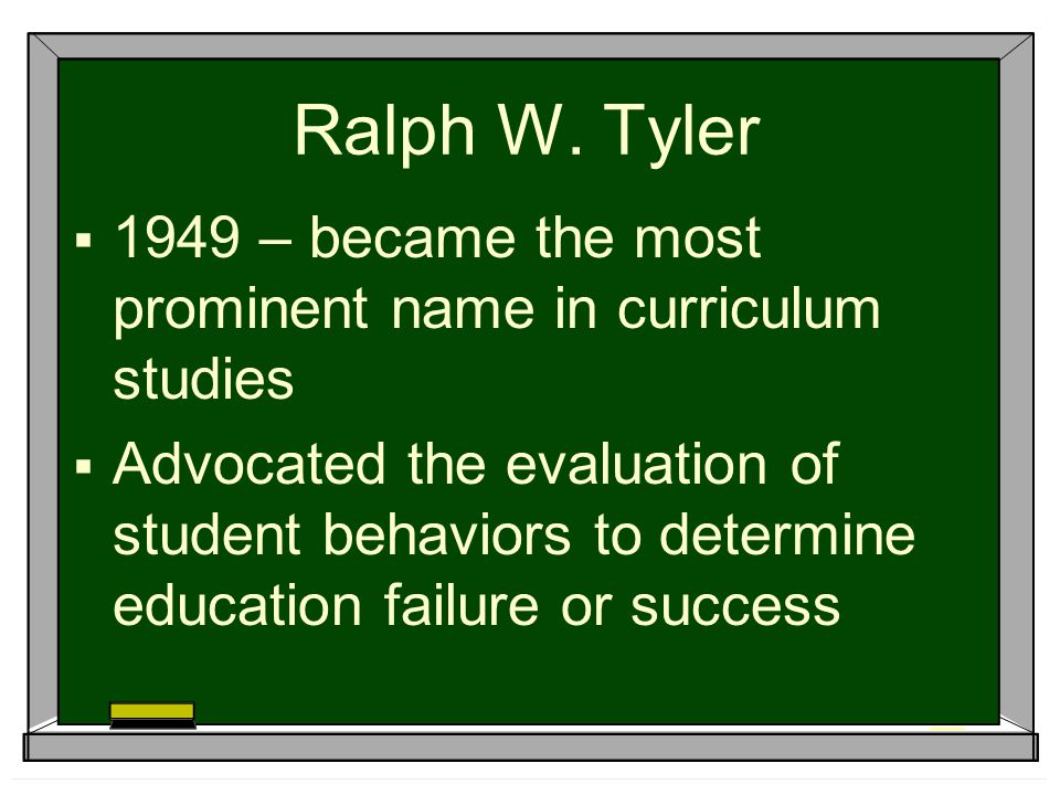 Ralph W. Tyler 1949 – became the most prominent name in curriculum studies.