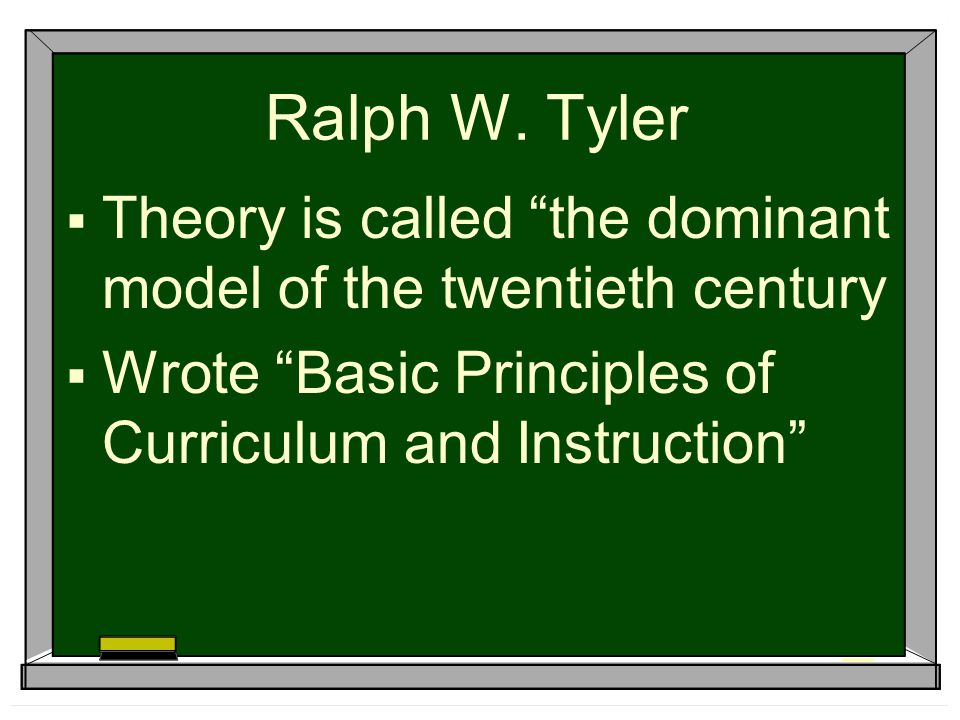 Ralph W. Tyler Theory is called the dominant model of the twentieth century.