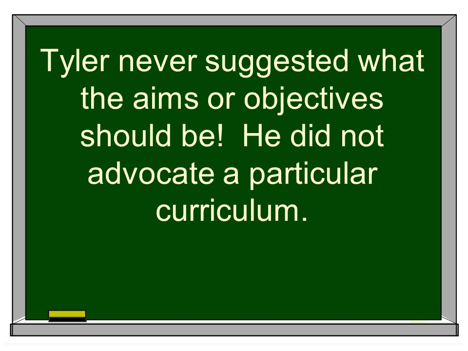 Tyler never suggested what the aims or objectives should be