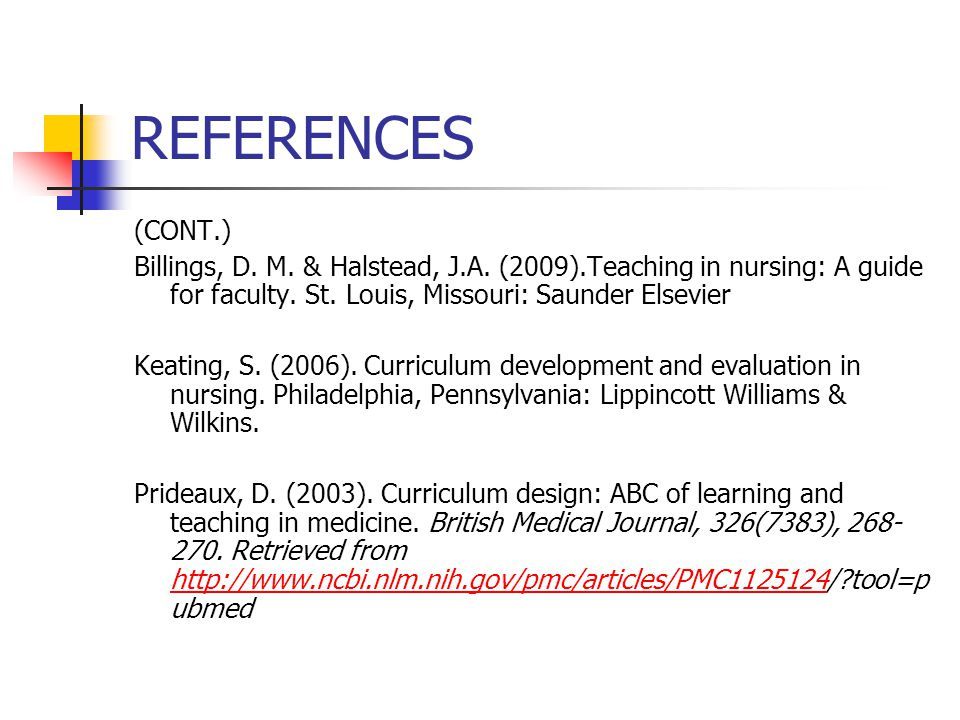 REFERENCES (CONT.) Billings, D. M. & Halstead, J.A. (2009).Teaching in nursing: A guide for faculty. St. Louis, Missouri: Saunder Elsevier.