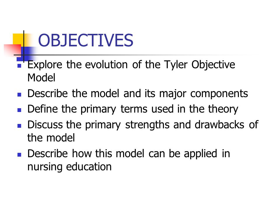 OBJECTIVES Explore the evolution of the Tyler Objective Model