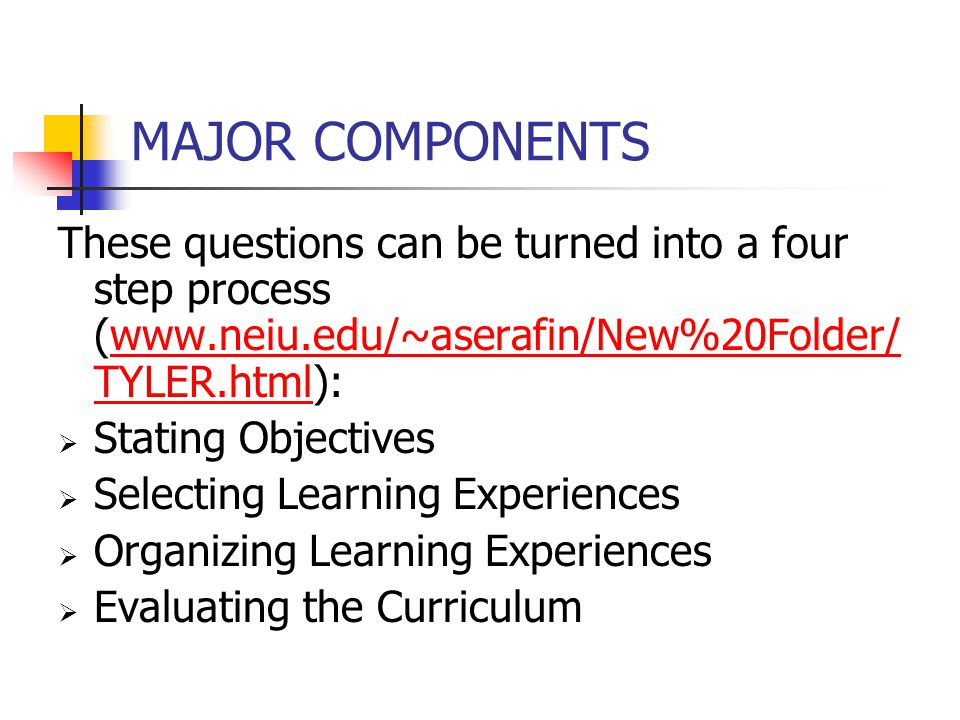 MAJOR COMPONENTS These questions can be turned into a four step process (www.neiu.edu/~aserafin/New%20Folder/TYLER.html):