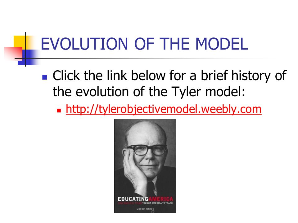 EVOLUTION OF THE MODEL Click the link below for a brief history of the evolution of the Tyler model: