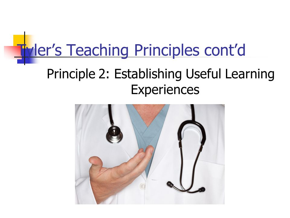 Tyler's Teaching Principles cont'd