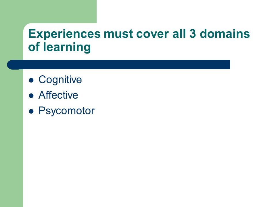 Experiences must cover all 3 domains of learning