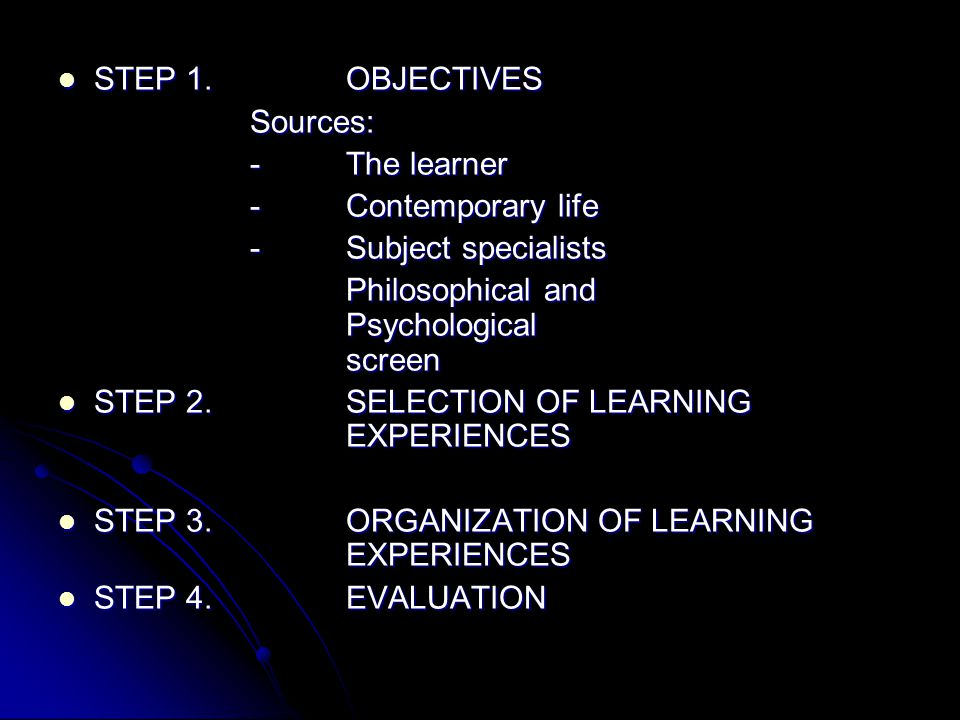 STEP 1. OBJECTIVES Sources: - The learner. - Contemporary life. - Subject specialists. Philosophical and Psychological screen.